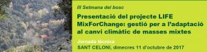 Presentació del projecte LIFE MixForChange: gestió per a l'adaptació al canvi climàtic de masses mixtes @ Cataluña | España